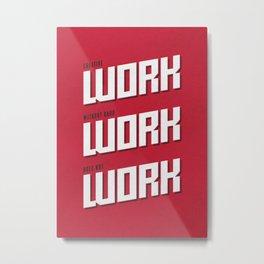 Work Work Work Metal Print