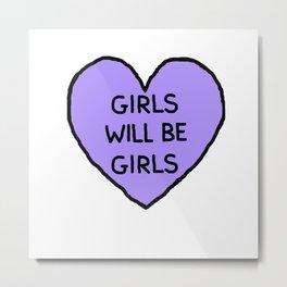 Girls Will Be Girls Metal Print