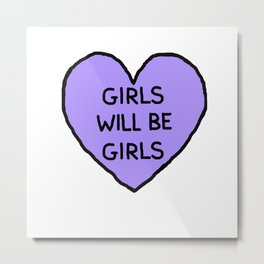 Girls Will Be Girls Metal Print