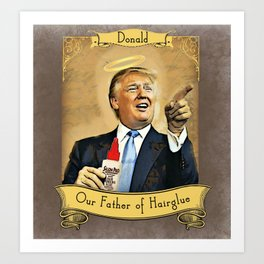 Donald Trump 'Our Father of Hair Glue' Art Print