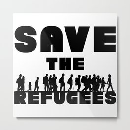 SAVE THE REFUGEES Metal Print