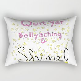 Quit Yer Bellyaching & Shine! Rectangular Pillow