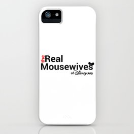 The Real Mousewives of Disneyland iPhone Case