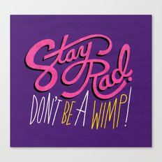Stay Rad. Don't Be a Wimp. Canvas Print