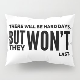 There will be hard days, but won't they last. Pillow Sham