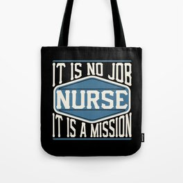 Nurse  - It Is No Job, It Is A Mission Tote Bag