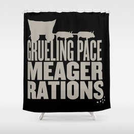 Grueling Pace Meager Rations (Black) Shower Curtain