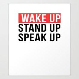 Activism   Wake Up Stand Up Speak Up Art Print