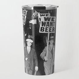 We Want Beer Prohibition Travel Mug