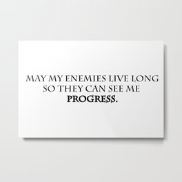 May my enemies live long so they can see me progress. Metal Print