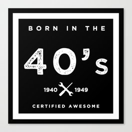 Born in the 40's. Certified Awesome Canvas Print