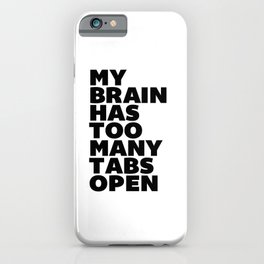 My Brain Has Too Many Tabs Open black-white typographic poster design modern home decor canvas wall iPhone Case