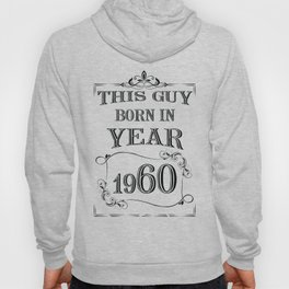 THIS GUY BORN IN YEAR 1960 Hoody