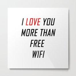 i love you more than free wifi! Metal Print