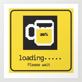 Your drink is Loading.... Art Print