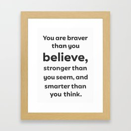 You are breaver than you believe Framed Art Print