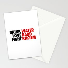 DRINK WATER LOVE HARD FIGHT RACISM Stationery Cards