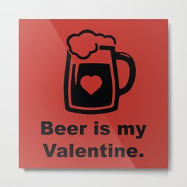 Beer Is My Valentine Metal Print
