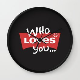 Who Loves You Wall Clock