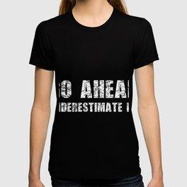 Go Ahead underestimate me T-shirt