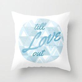 Love Runs Out  Throw Pillow
