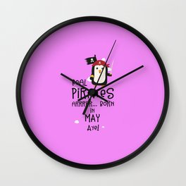 Real Pirates are born in MAY T-Shirt D6bxa Wall Clock