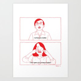 i will be your mother. Art Print