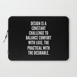 Design is a constant challenge to balance comfort with luxe the practical with the desirable Laptop Sleeve