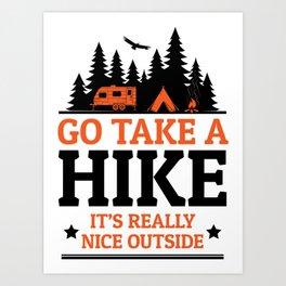 Go Take A Hike It's Really Nice Outside Art Print
