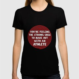 You're Feeling Urge to Make Out with an Athlete T-Shirt T-shirt