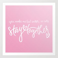 stay together Art Print