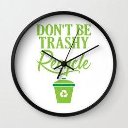 Don't Be Trashy Recycle Ecofriendly Environmentalist Wall Clock