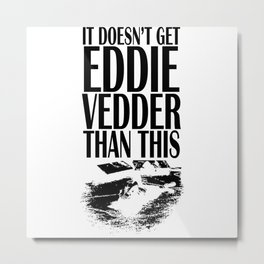 doesn't eddie vedders Metal Print