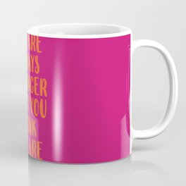 You Are Always Stronger Than You Think You Are Coffee Mug