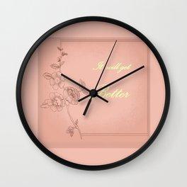 It will get better 3 . Artwork . Wall Clock