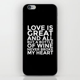 Love is Great and All But a Bottle of Wine Never Broke My Heart (Black & White) iPhone Skin