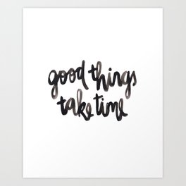 Good Things Take Time - Black Lettering Art Print