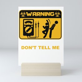 Warning To Avoid Injury Don't Tell Me How To Do My Job Funny Sarcasm Working Jobs Gifts Mini Art Print