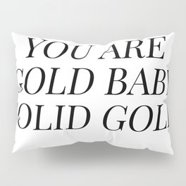 You are gold baby solid gold Pillow Sham