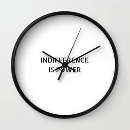 INDIFFERENCE IS POWER Wall Clock