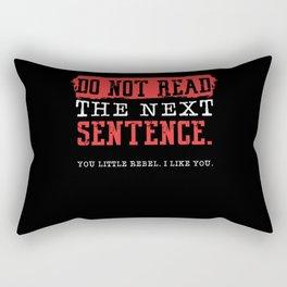 Do Not Read The Next Sentence Rebel Rectangular Pillow