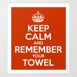 Keep Calm and Remember your Towel Art Print