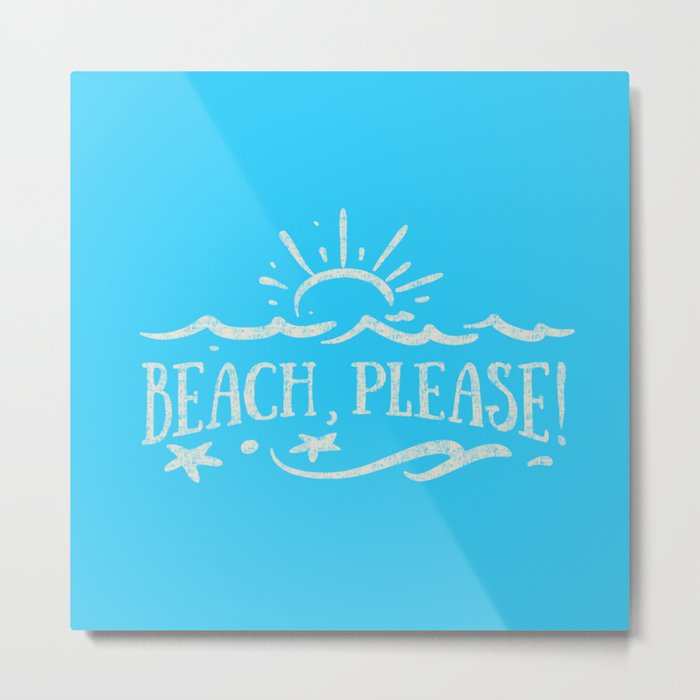 BEACH PLEASE - white Typography on Aqua for your summer - Mix & Match Metal Print