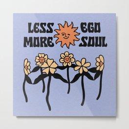 Less Ego, More Soul Metal Print
