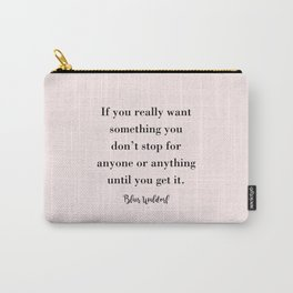 If you really want something  Carry-All Pouch