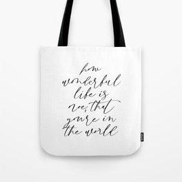 How Wonderful Life Is Tote Bag