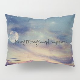 ANYTHING COULD HAPPEN Pillow Sham