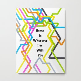 Home Is Wherever... Metal Print