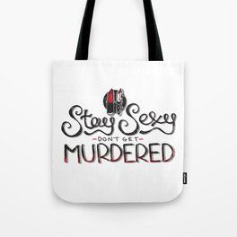 Stay Sexy & Don't Get Murdered Tote Bag