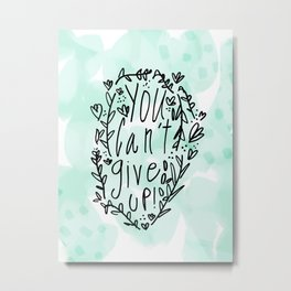 You can't give up! Mint and lettering Metal Print